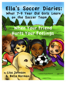 Ella's Soccer Diaries - What 7-9 Year Old Girls Learn on the Soccer Team - When Your Friend Hurts Your Feelings COVER PAGE