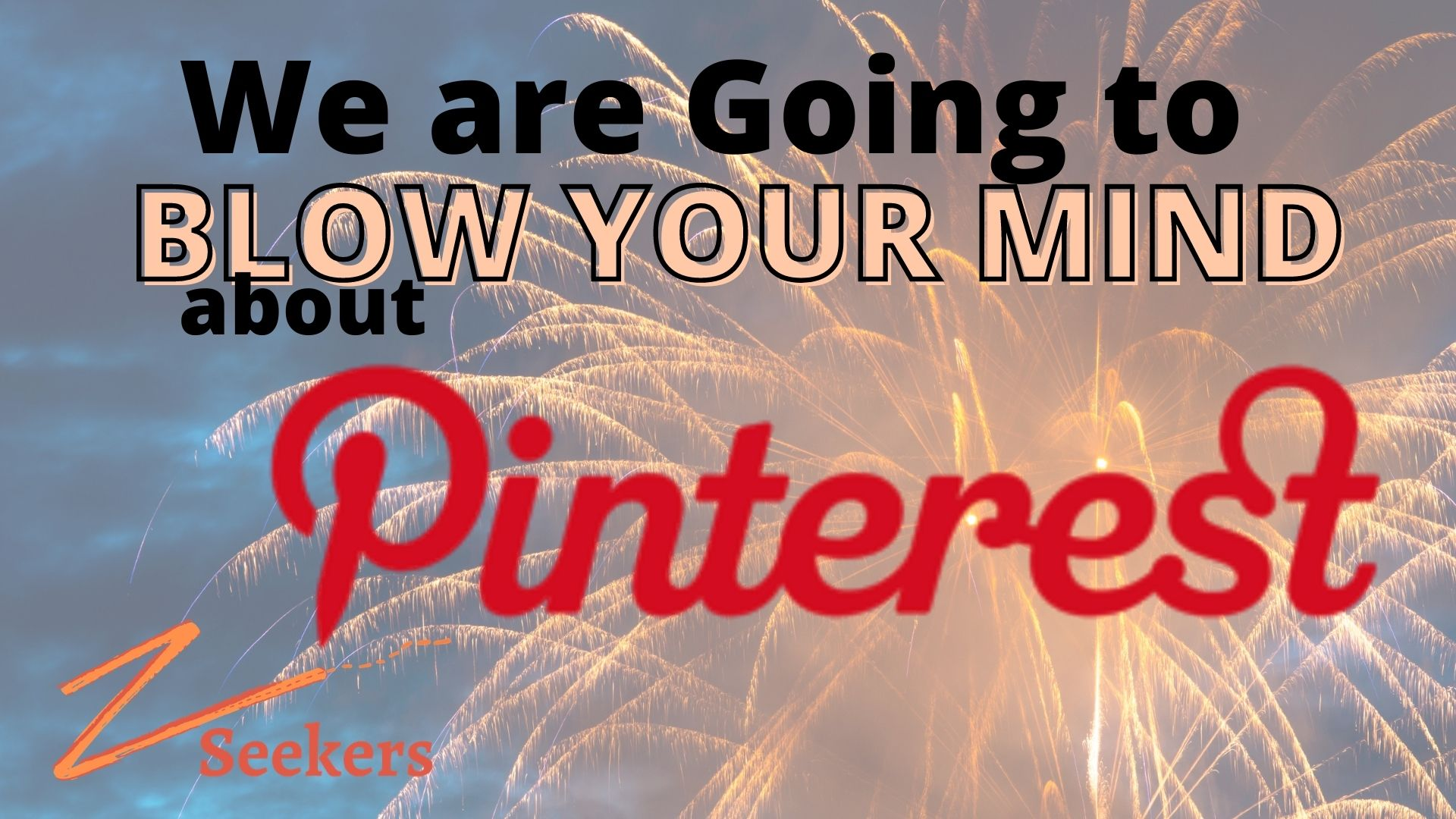 We are going to Blow Your Mind About Pinterest - Z Seekers