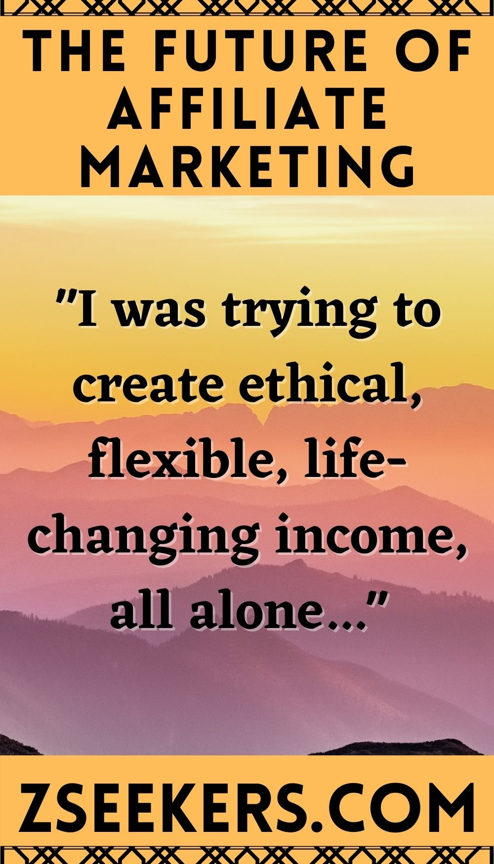 I was trying to create ethical, flexible, life-shcnaing income, all alone