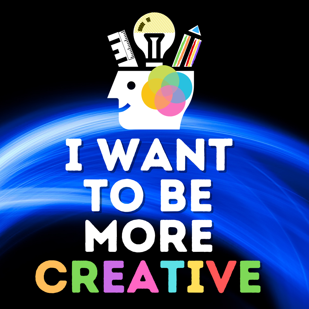 How to be more creative, have more fun, think more creatively